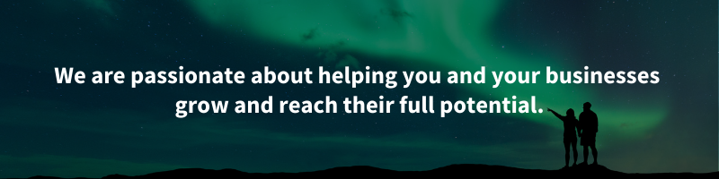 We are passionate about helping you and your businesses grow and reach their full potential.