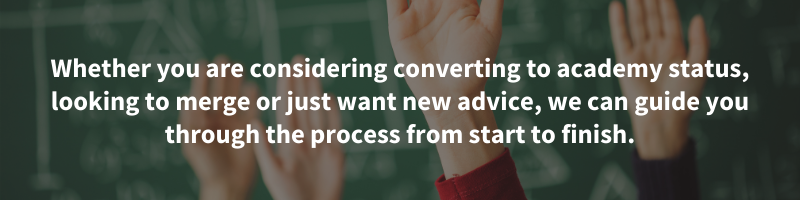 Whether you are considering converting to academy status, looking to merge or just want new advice, we can guide you through the process from start to finish.