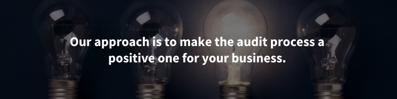 Our approach is to make the audit process a positive one for your business.