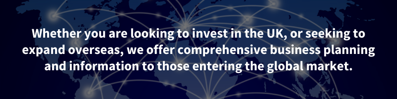 Whether you are looking to invest in the UK, or seeking to expand overseas, we offer comprehensive business planning and information to those entering the global market.
