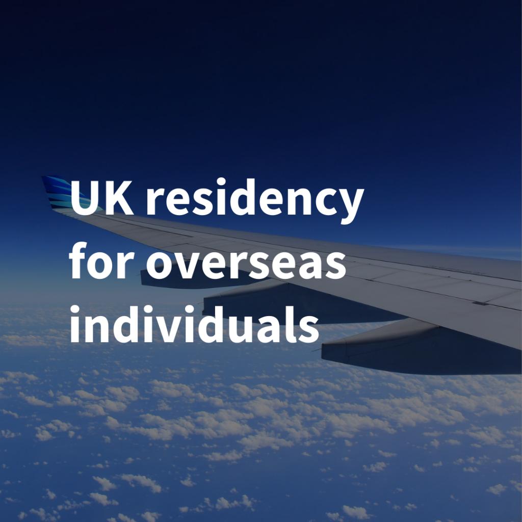 UK residency for overseas individuals
